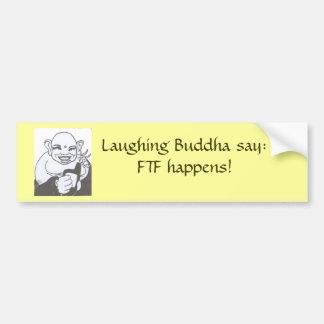 004 copy, Laughing Buddha say:FTF happens! Bumper Sticker