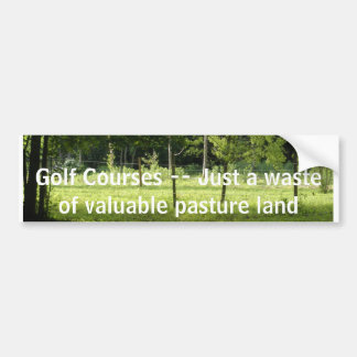 006, Golf Courses -- Just a waste of valuable p... Bumper Sticker