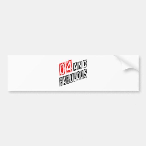 04 And Fabulous Bumper Stickers