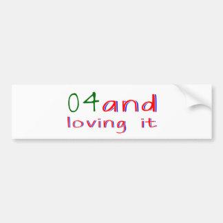 04 and loving it bumper sticker