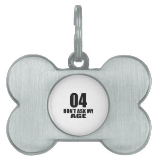 04 Do Not Ask My Age Birthday Designs Pet Tag