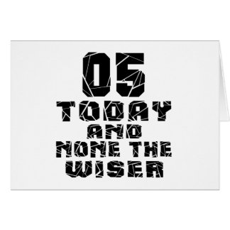 05 Today And None The Wiser Card
