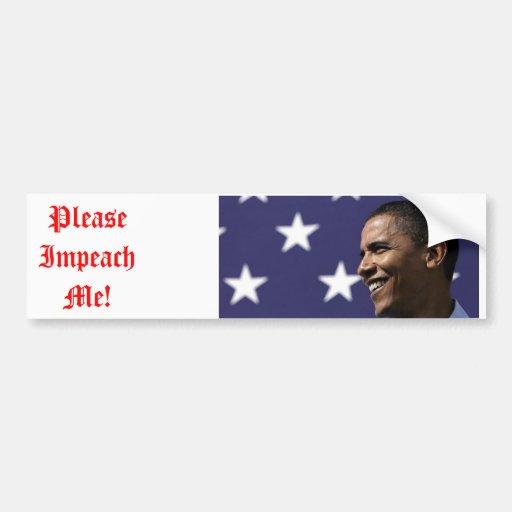 060922_BarackObama_Xtrawide, Please Impeach Me! Bumper Sticker