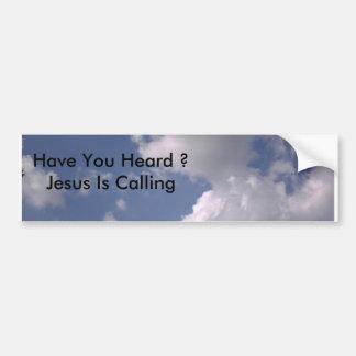 0922071706, Have You Heard ?    Jesus Is Calling Bumper Sticker