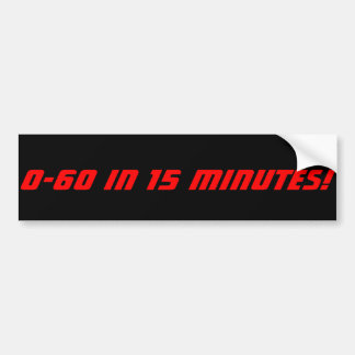 0-60 in 15 Minutes Bumper Sticker