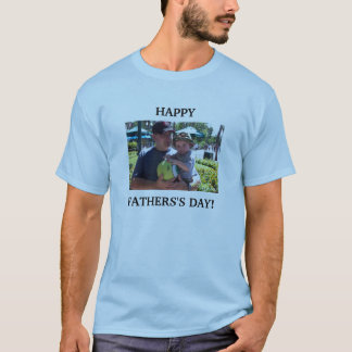 100_1785, HAPPY FATHERS'S DAY! T-Shirt