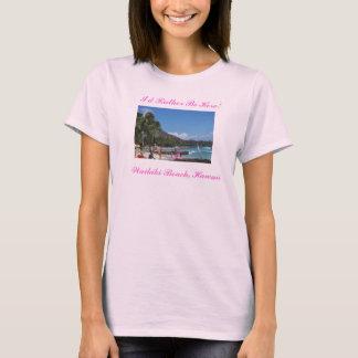 100_2548_edited, I'd Rather Be Here!, Waikiki B... T-Shirt
