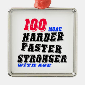 100 More Harder Faster Stronger With Age Metal Ornament