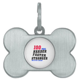 100 More Harder Faster Stronger With Age Pet Tag