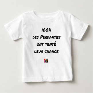 100% OF LOSING TRIED THEIR CHANCE BABY T-Shirt