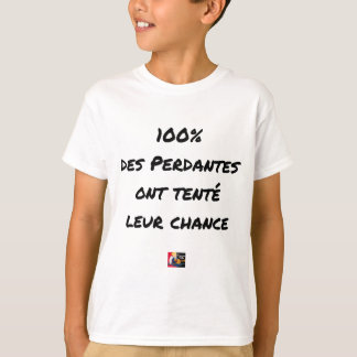 100% OF LOSING TRIED THEIR CHANCE T-Shirt