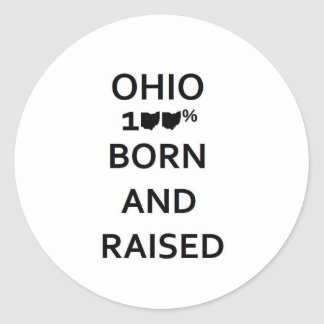 100% Ohio Born and Raised Classic Round Sticker