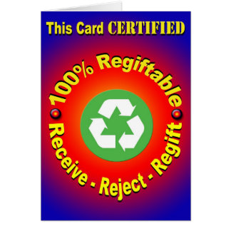 100% Regiftable - Receive - Reject - Regift Card