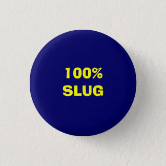 100% SLUG 3 CM ROUND BADGE