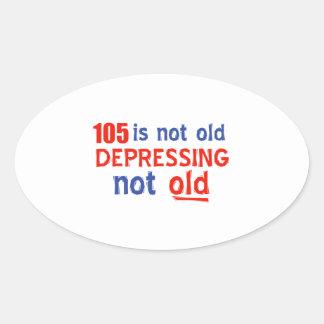 105 is depressing not old birthday designs sticker