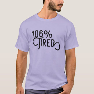 106% Tired T-Shirt