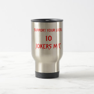 10, JOKERS M/C, SUPPORT YOUR LOCAL STAINLESS STEEL TRAVEL MUG
