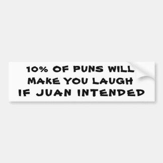10% of Puns  if Jaun Intended Bumper Sticker