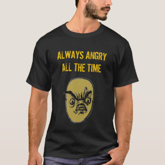 11943166518672, ALWAYS ANGRYALL THE TIME T-Shirt