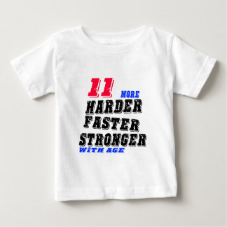 11 More Harder Faster Stronger With Age Baby T-Shirt
