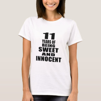 11 years of being sweet and innocent T-Shirt