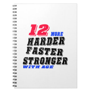 12 More Harder Faster Stronger With Age Notebooks