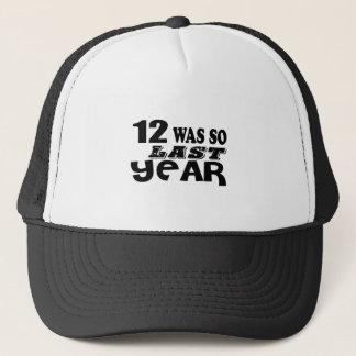 12 So Was So Last Year Birthday Designs Trucker Hat