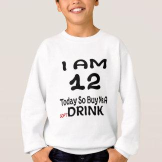 12 Today So Buy Me A Drink Sweatshirt