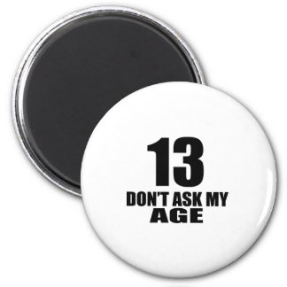13 Do Not Ask My Age Birthday Designs Magnet