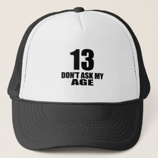 13 Do Not Ask My Age Birthday Designs Trucker Hat