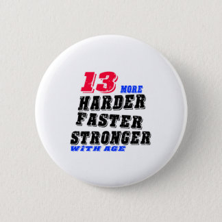 13 More Harder Faster Stronger With Age 6 Cm Round Badge