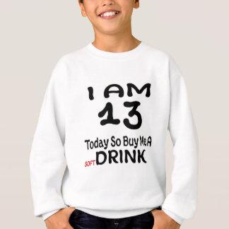 13 Today So Buy Me A Drink Sweatshirt