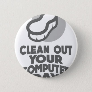 13th February - Clean Out Your Computer Day 6 Cm Round Badge