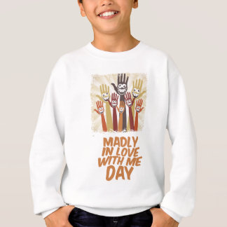 13th February - Madly In Love With Me Day Sweatshirt