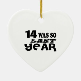 14 So Was So Last Year Birthday Designs Ceramic Ornament