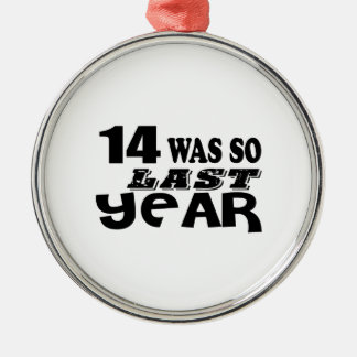 14 So Was So Last Year Birthday Designs Metal Ornament