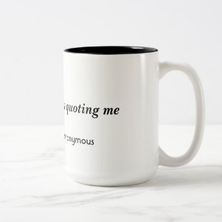 15 ounce mug with unique quote.