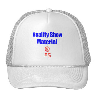 15 Reality Show Material Trucker Hat