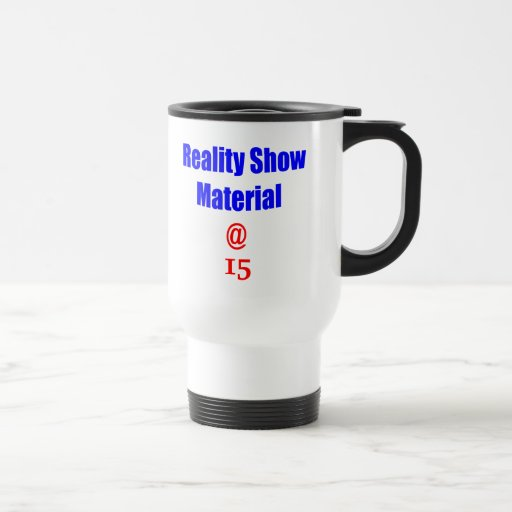 15 Reality Show Material Coffee Mug