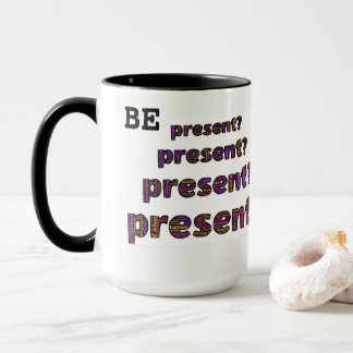 15oz Combo Custom Be Present Mug By Zazz_it