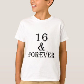 16 And  Forever Birthday Designs T-Shirt