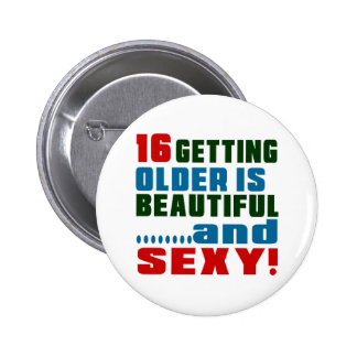 16 getting older is beautiful and sexy 6 cm round badge