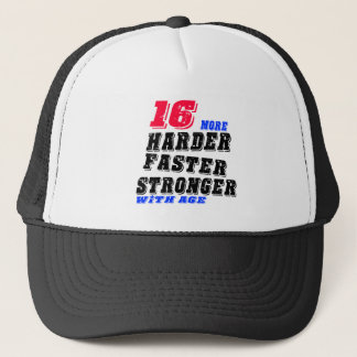 16 More Harder Faster Stronger With Age Trucker Hat