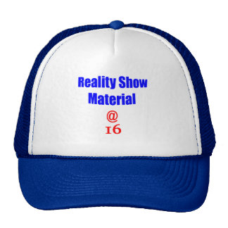 16 Reality Show Material Trucker Hat