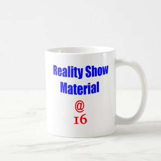 16 Reality Show Material Coffee Mugs