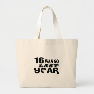 16 So Was So Last Year Birthday Designs Large Tote Bag