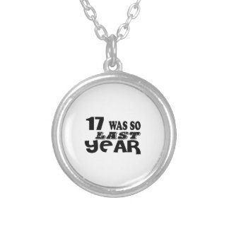 17 So Was So Last Year Birthday Designs Silver Plated Necklace