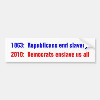 1863:  Republicans end slavery, 2010:  Democrat... Bumper Sticker