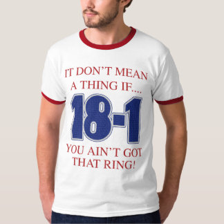 18-1 It dont mean a thing if you aint  t shirt