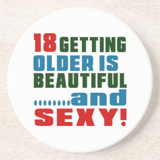18 getting older is beautiful and sexy drink coaster